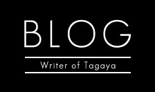 BLOG Writer of Tagaya